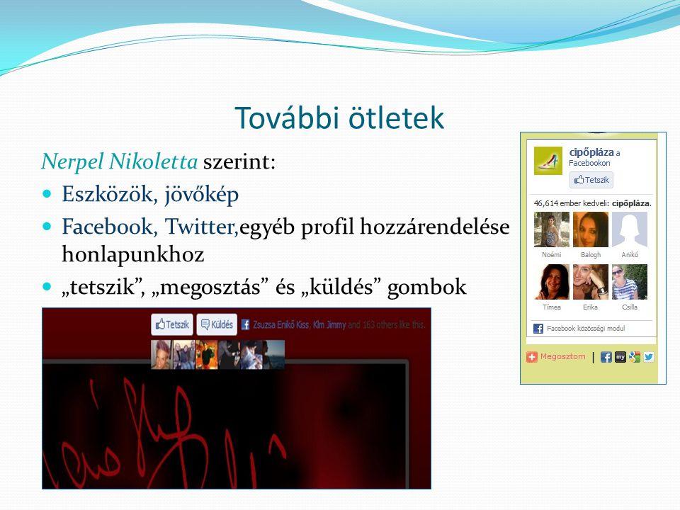 """További ötletek Nerpel Nikoletta szerint:  Eszközök, jövőkép  Facebook, Twitter,egyéb profil hozzárendelése honlapunkhoz  """"tetszik"""", """"megosztás"""" és"""