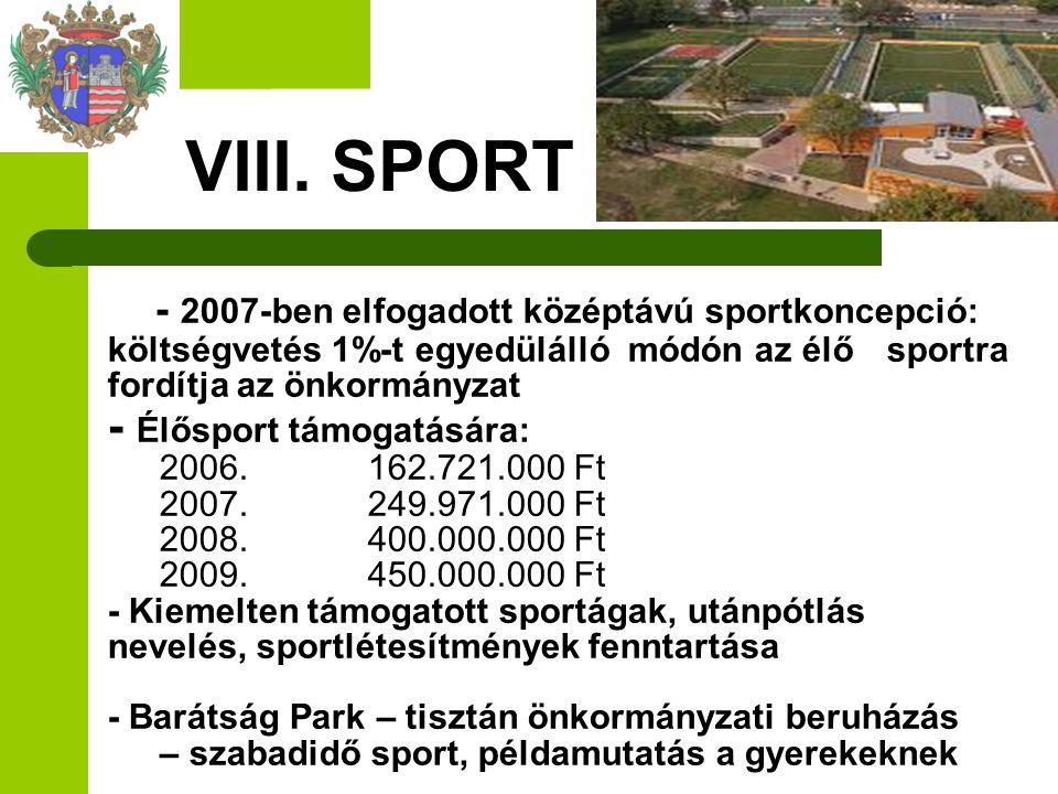 VIII. SPORT - 2007-ben elfogadott középtávú sportkoncepció: költségvetés 1%-t egyedülálló módón az élő sportra fordítja az önkormányzat - Élősport tám