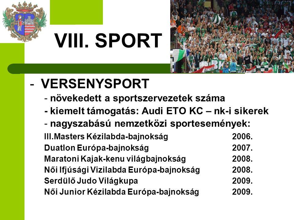 VIII. SPORT -VERSENYSPORT - növekedett a sportszervezetek száma - kiemelt támogatás: Audi ETO KC – nk-i sikerek - nagyszabású nemzetközi sporteseménye