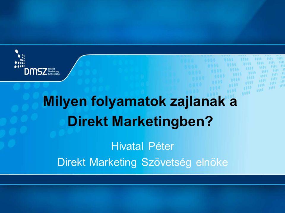 Milyen folyamatok zajlanak a Direkt Marketingben? Hivatal Péter Direkt Marketing Szövetség elnöke