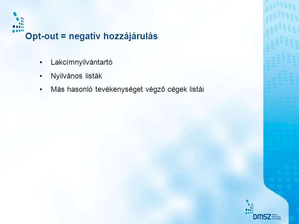 Opt-out = negatív hozzájárulás •Lakcímnyilvántartó •Nyilvános listák •Más hasonló tevékenységet végző cégek listái