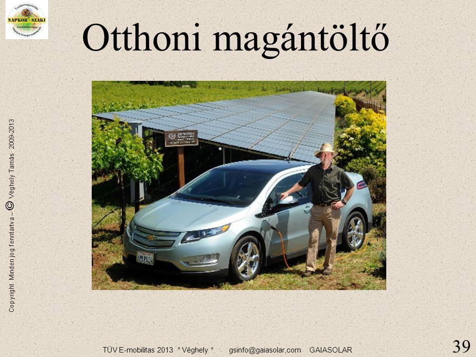 """TÜV E-mobilitas 2013 * Véghely * gsinfo@gaiasolar,com GAIASOLAR Copyright Minden jog fenntartva – © Véghely Tamás 2009-2013 38/76 Autós töltő Elektromos auto """"tankolás"""