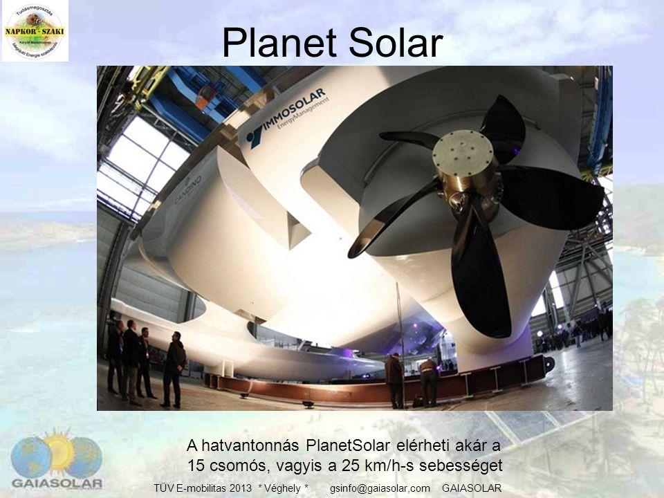 TÜV E-mobilitas 2013 * Véghely * gsinfo@gaiasolar,com GAIASOLAR Planet Solar hajó Világítási célokra már voltak alkalmazások Energetikai ellátásra Ez az első komoly kivitel