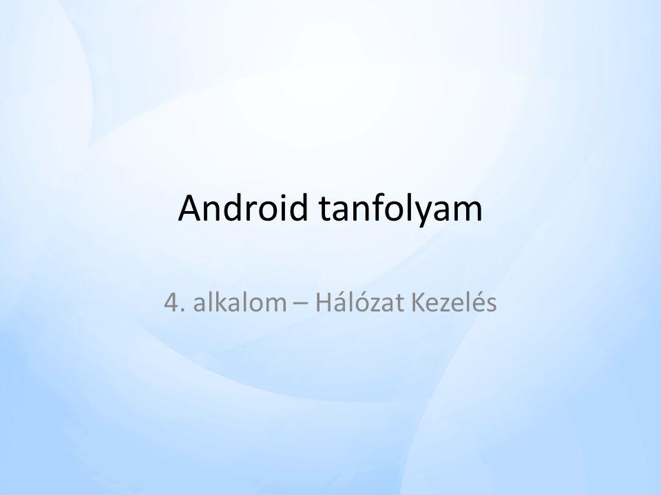 Android tanfolyam 4. alkalom – Hálózat Kezelés