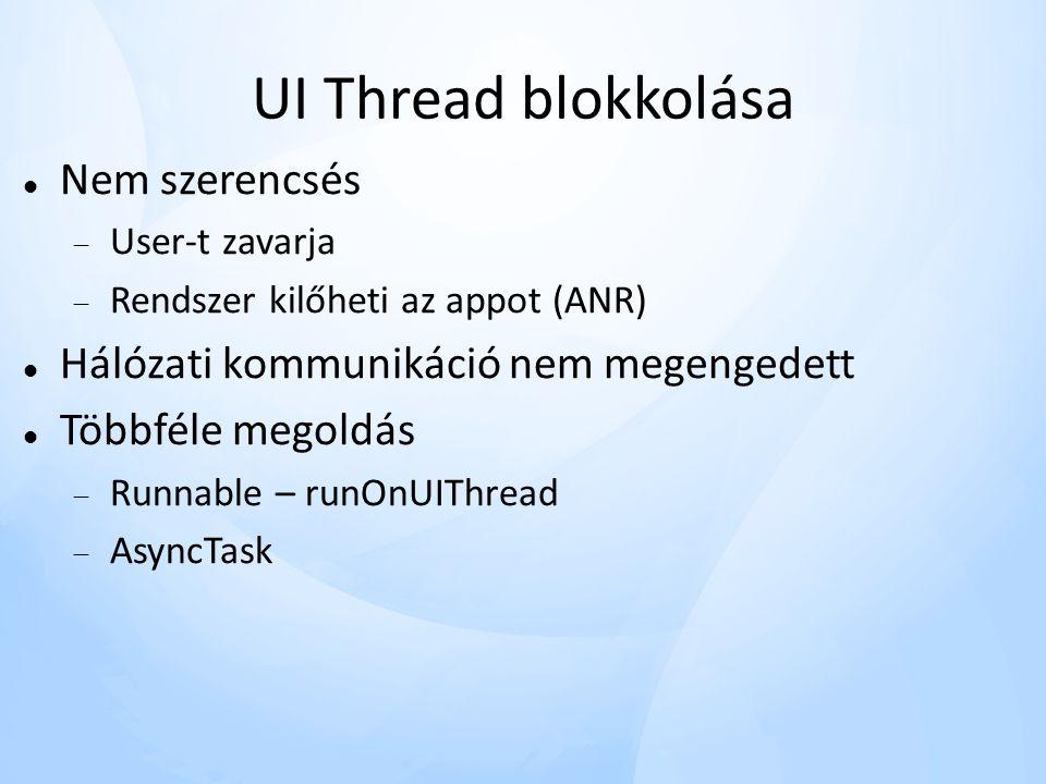 UI Thread blokkolása  Nem szerencsés  User-t zavarja  Rendszer kilőheti az appot (ANR)  Hálózati kommunikáció nem megengedett  Többféle megoldás  Runnable – runOnUIThread  AsyncTask