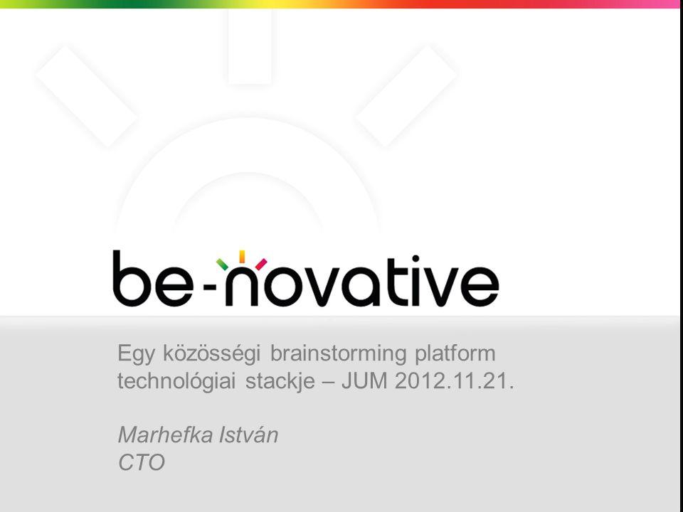 Egy közösségi brainstorming platform technológiai stackje – JUM 2012.11.21. Marhefka István CTO