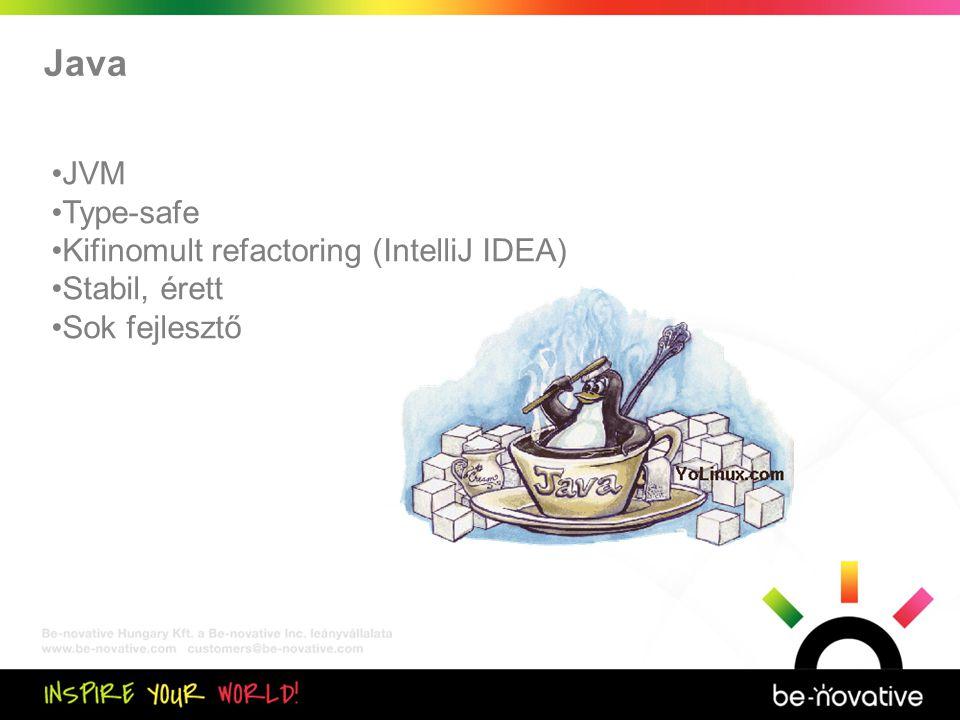 Közös kiértékelés Java •JVM •Type-safe •Kifinomult refactoring (IntelliJ IDEA) •Stabil, érett •Sok fejlesztő