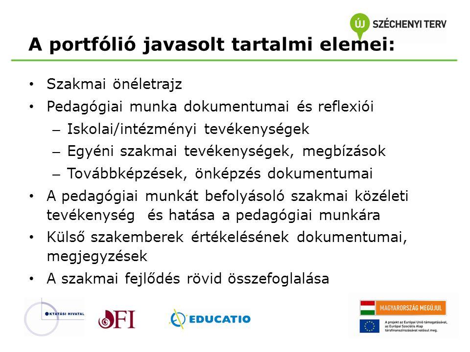 A portfólió javasolt tartalmi elemei: • Szakmai önéletrajz • Pedagógiai munka dokumentumai és reflexiói – Iskolai/intézményi tevékenységek – Egyéni sz