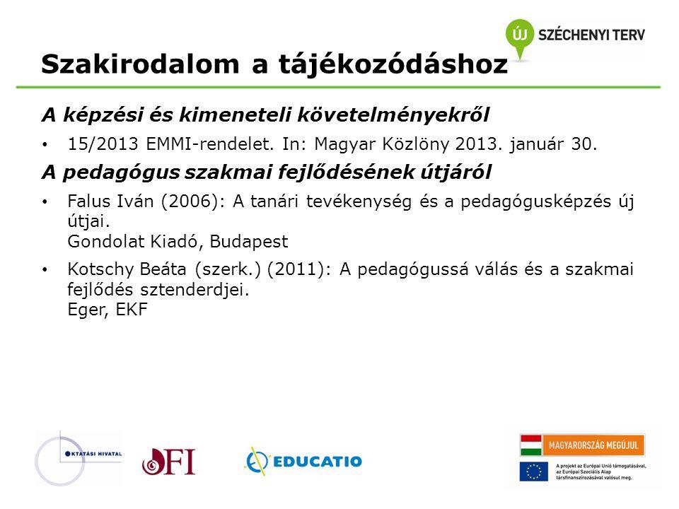 Szakirodalom a tájékozódáshoz A képzési és kimeneteli követelményekről • 15/2013 EMMI-rendelet. In: Magyar Közlöny 2013. január 30. A pedagógus szakma