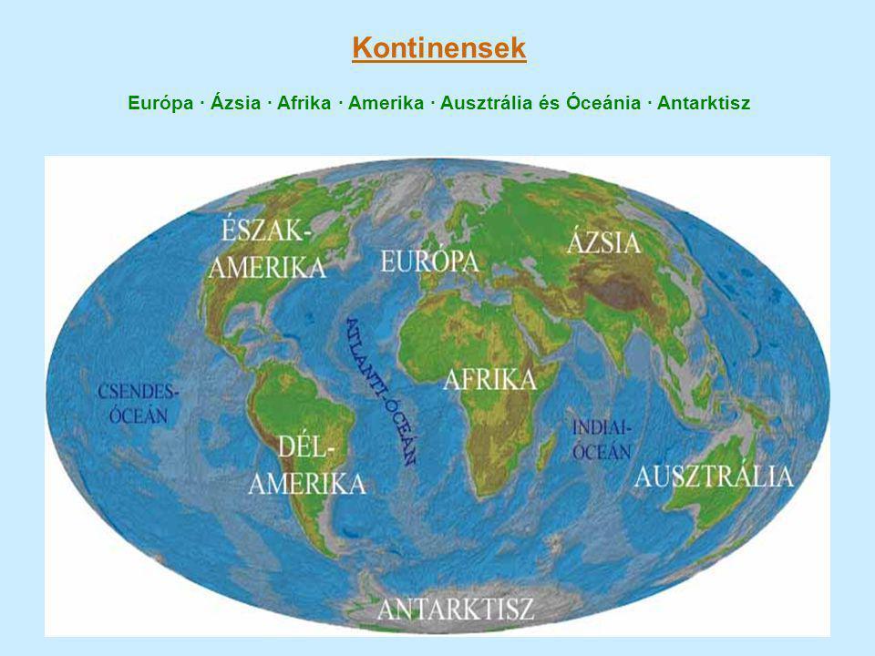Kontinensek Európa · Ázsia · Afrika · Amerika · Ausztrália és Óceánia · Antarktisz