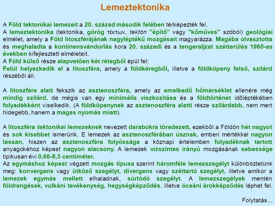 Lemeztektonika A Föld tektonikai lemezeit a 20. század második felében térképezték fel. A lemeztektonika (tektonika, görög τέκτων, tektōn