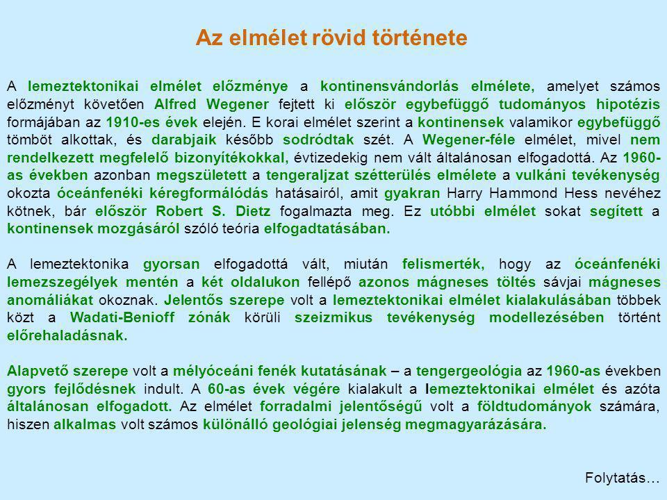 Az elmélet rövid története A lemeztektonikai elmélet előzménye a kontinensvándorlás elmélete, amelyet számos előzményt követően Alfred Wegener fejtett