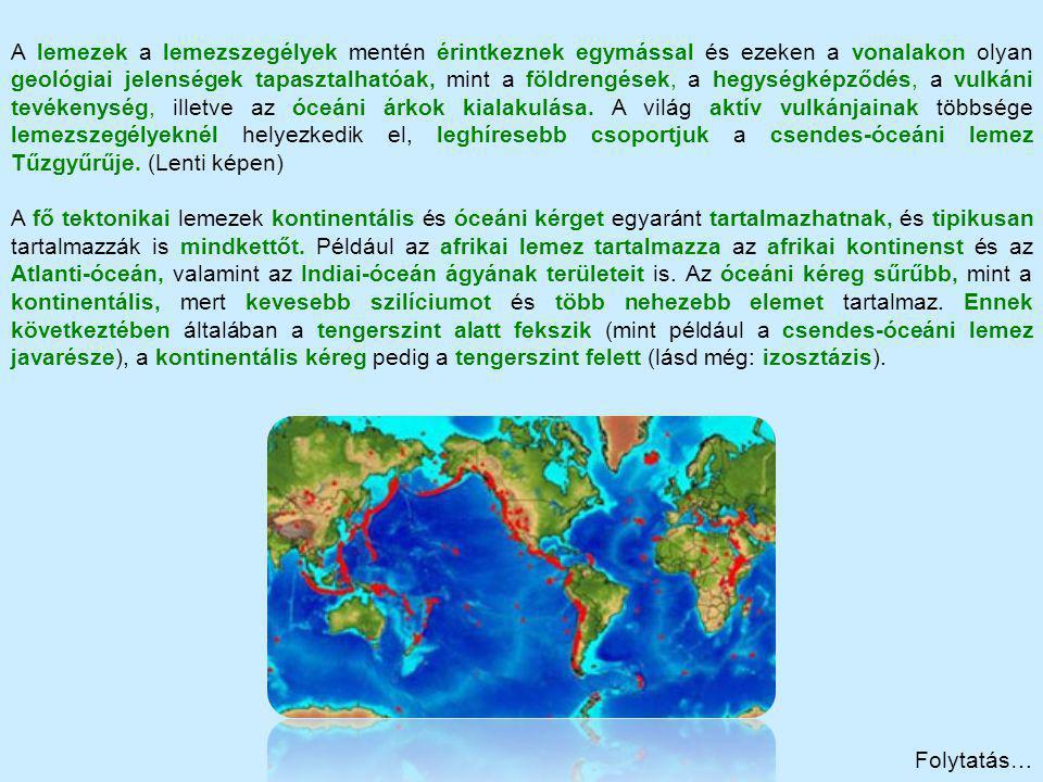 A lemezek a lemezszegélyek mentén érintkeznek egymással és ezeken a vonalakon olyan geológiai jelenségek tapasztalhatóak, mint a földrengések, a hegys