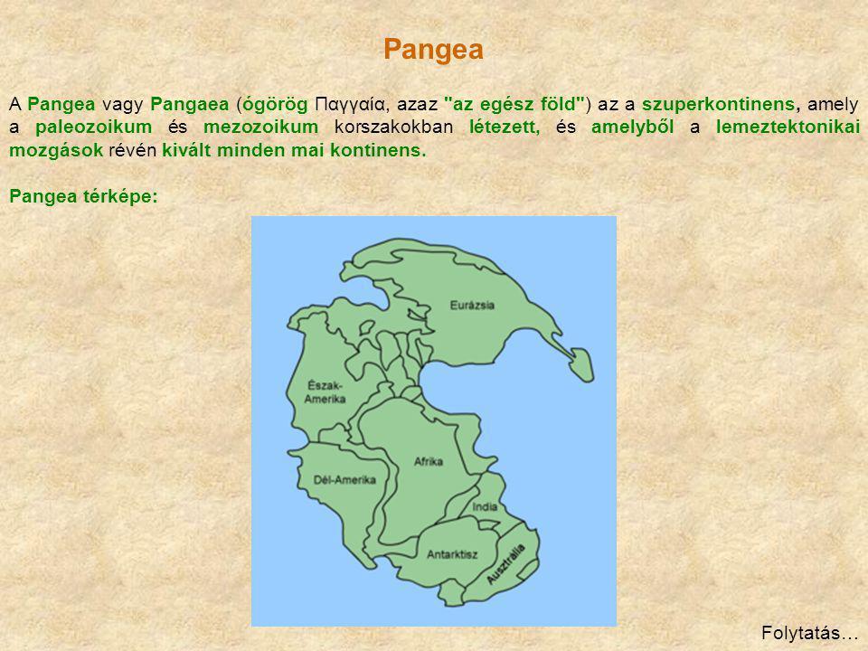 Pangea A Pangea vagy Pangaea (ógörög Παγγαία, azaz