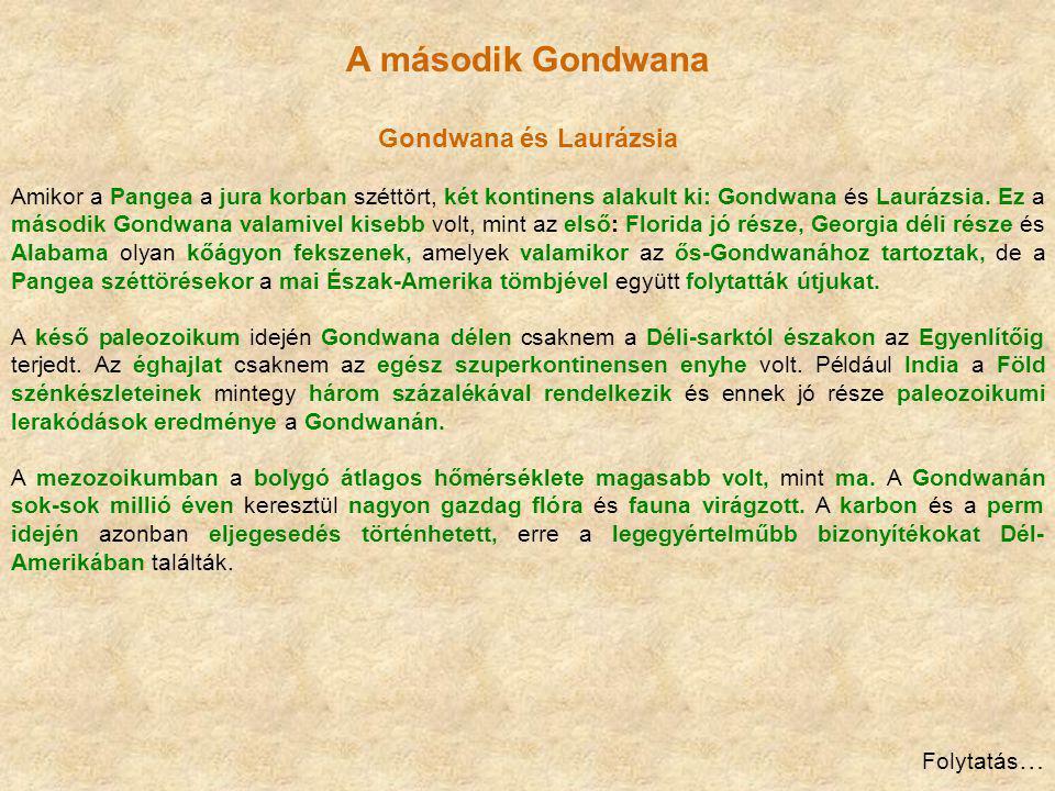 A második Gondwana Gondwana és Laurázsia Amikor a Pangea a jura korban széttört, két kontinens alakult ki: Gondwana és Laurázsia. Ez a második Gondwan