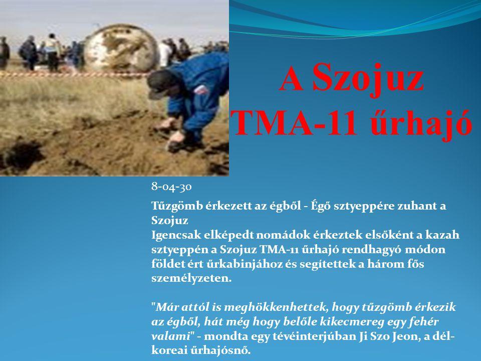 8-04-30 Tűzgömb érkezett az égből - Égő sztyeppére zuhant a Szojuz Igencsak elképedt nomádok érkeztek elsőként a kazah sztyeppén a Szojuz TMA-11 űrhajó rendhagyó módon földet ért űrkabinjához és segítettek a három fős személyzeten.