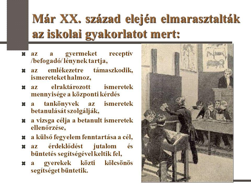 Már XX. század elején elmarasztalták az iskolai gyakorlatot mert: az a gyermeket receptív /befogadó/ lénynek tartja, az emlékezetre támaszkodik, ismer