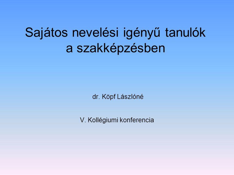 Sajátos nevelési igényű tanulók a szakképzésben dr. Köpf Lászlóné V. Kollégiumi konferencia