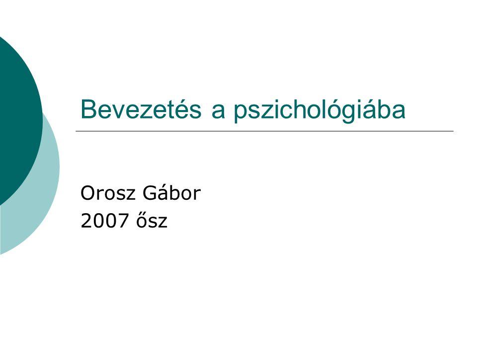 Bevezetés a pszichológiába Orosz Gábor 2007 ősz