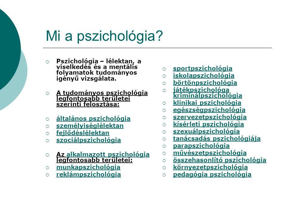 Mi a pszichológia?  Pszichológia – lélektan, a viselkedés és a mentális folyamatok tudományos igényű vizsgálata.  A tudományos pszichológia legfonto