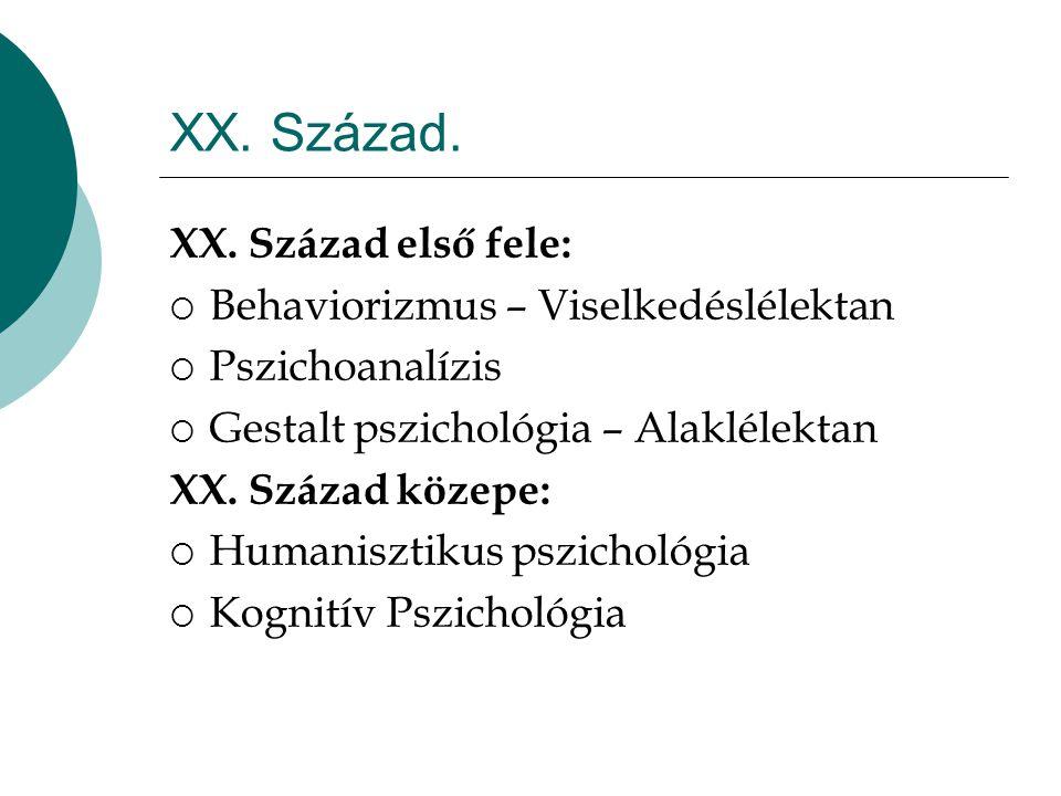 XX. Század. XX. Század első fele:  Behaviorizmus – Viselkedéslélektan  Pszichoanalízis  Gestalt pszichológia – Alaklélektan XX. Század közepe:  Hu
