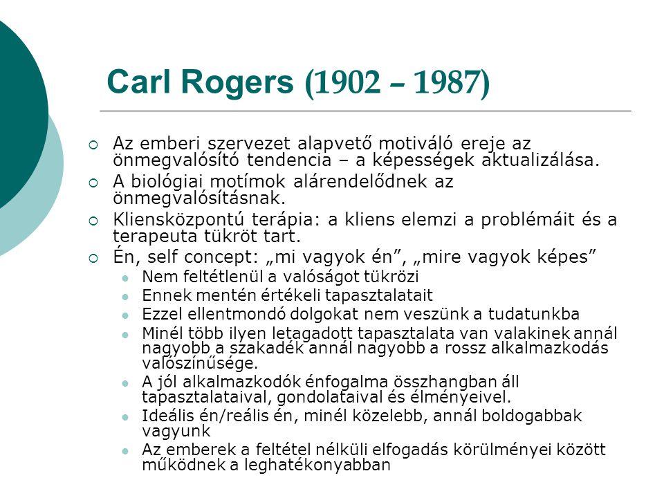 Carl Rogers (1902 – 1987)  Az emberi szervezet alapvető motiváló ereje az önmegvalósító tendencia – a képességek aktualizálása.  A biológiai motímok