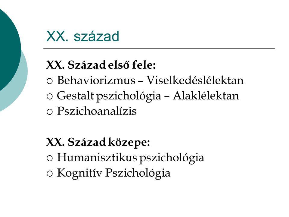 XX. század XX. Század első fele:  Behaviorizmus – Viselkedéslélektan  Gestalt pszichológia – Alaklélektan  Pszichoanalízis XX. Század közepe:  Hum