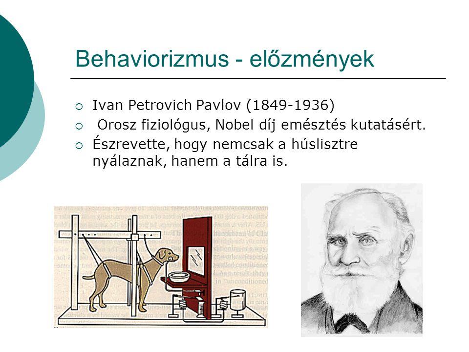 Behaviorizmus - előzmények  Ivan Petrovich Pavlov (1849-1936)  Orosz fiziológus, Nobel díj emésztés kutatásért.  Észrevette, hogy nemcsak a húslisz