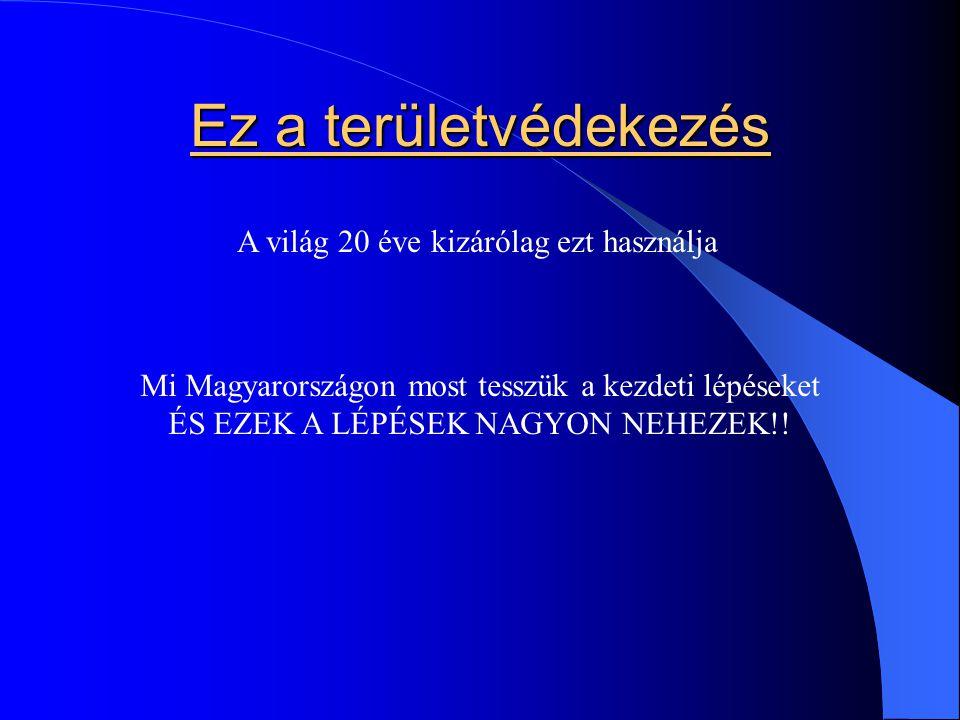 Ez a területvédekezés A világ 20 éve kizárólag ezt használja Mi Magyarországon most tesszük a kezdeti lépéseket ÉS EZEK A LÉPÉSEK NAGYON NEHEZEK!!