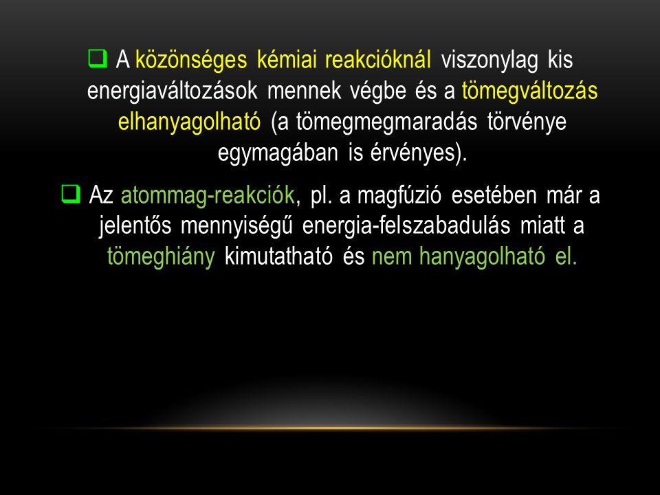  A közönséges kémiai reakcióknál viszonylag kis energiaváltozások mennek végbe és a tömegváltozás elhanyagolható (a tömegmegmaradás törvénye egymagáb