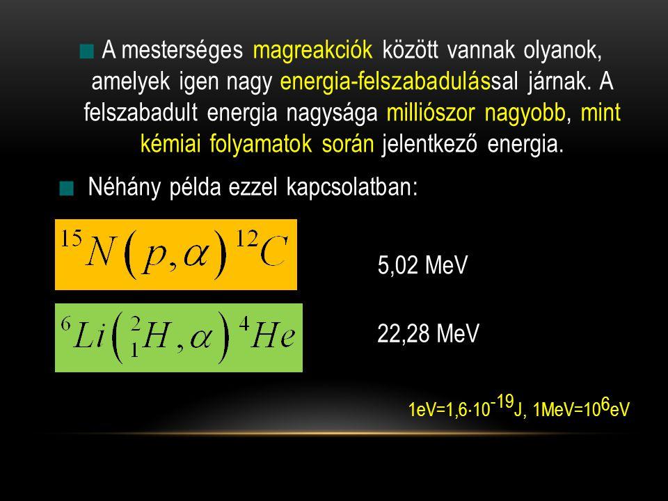 A mesterséges magreakciók között vannak olyanok, amelyek igen nagy energia-felszabadulással járnak. A felszabadult energia nagysága milliószor nagyobb