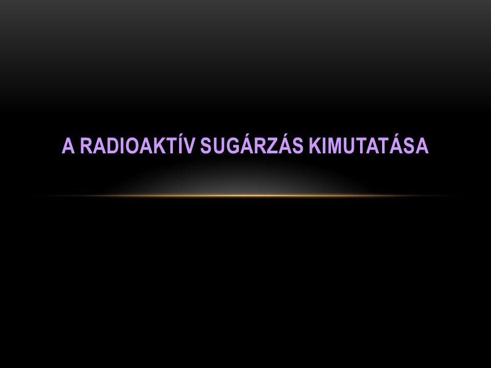 A RADIOAKTÍV SUGÁRZÁS KIMUTATÁSA