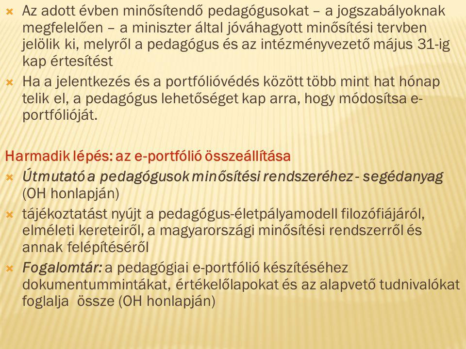  Az adott évben minősítendő pedagógusokat – a jogszabályoknak megfelelően – a miniszter által jóváhagyott minősítési tervben jelölik ki, melyről a pe