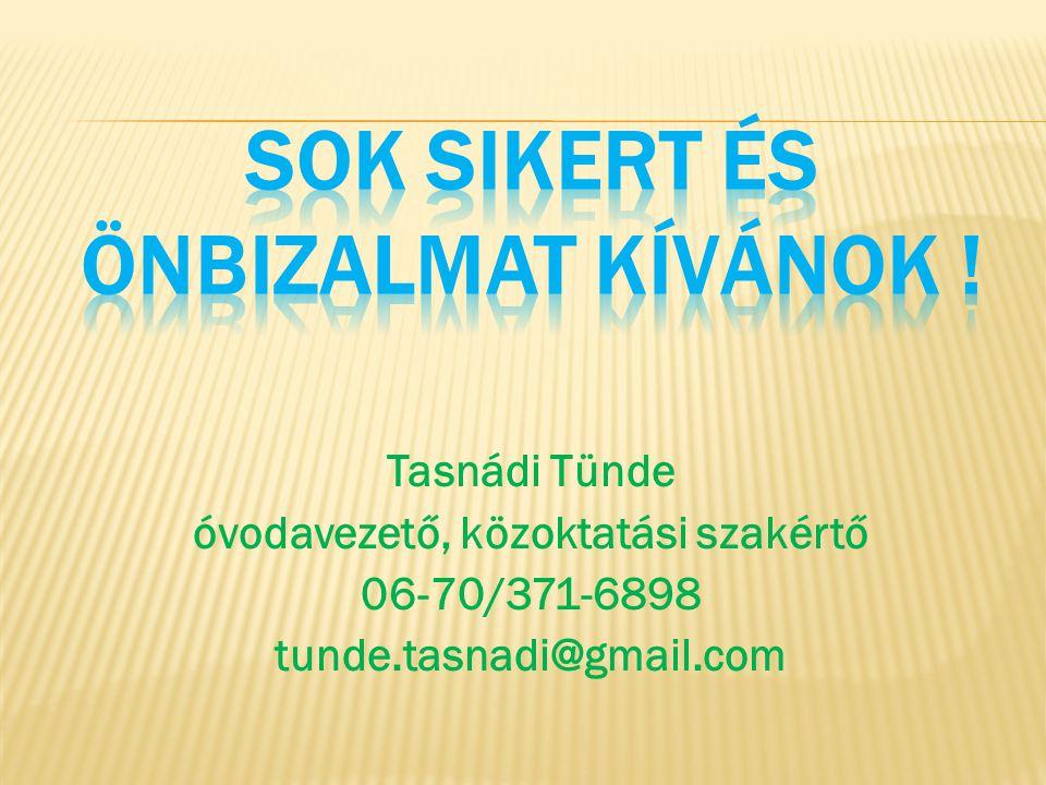 Tasnádi Tünde óvodavezető, közoktatási szakértő 06-70/371-6898 tunde.tasnadi@gmail.com
