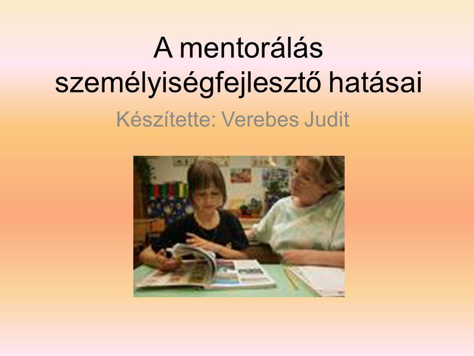 A mentorálás személyiségfejlesztő hatásai Készítette: Verebes Judit