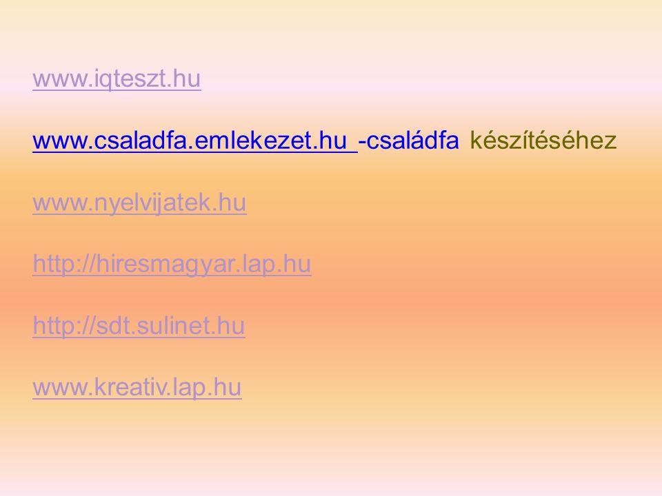 www.iqteszt.hu www.csaladfa.emlekezet.hu -családfa készítéséhez www.nyelvijatek.hu http://hiresmagyar.lap.hu http://sdt.sulinet.hu www.kreativ.lap.hu