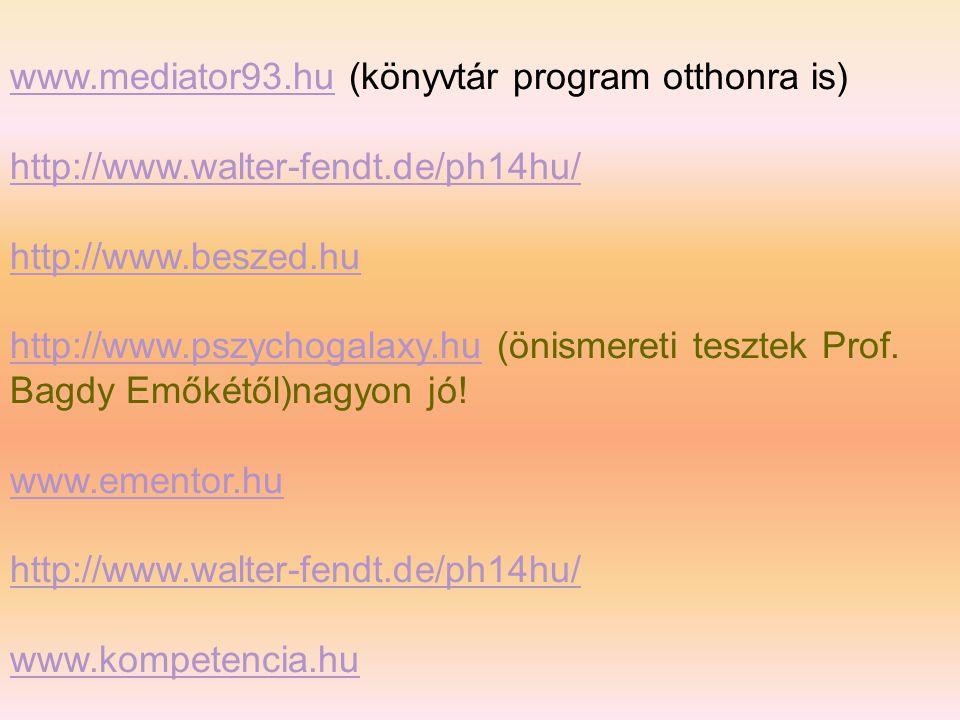 www.mediator93.huwww.mediator93.hu (könyvtár program otthonra is) http://www.walter-fendt.de/ph14hu/ http://www.beszed.hu http://www.pszychogalaxy.huhttp://www.pszychogalaxy.hu (önismereti tesztek Prof.