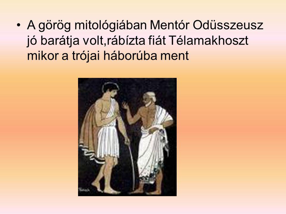 •A görög mitológiában Mentór Odüsszeusz jó barátja volt,rábízta fiát Télamakhoszt mikor a trójai háborúba ment