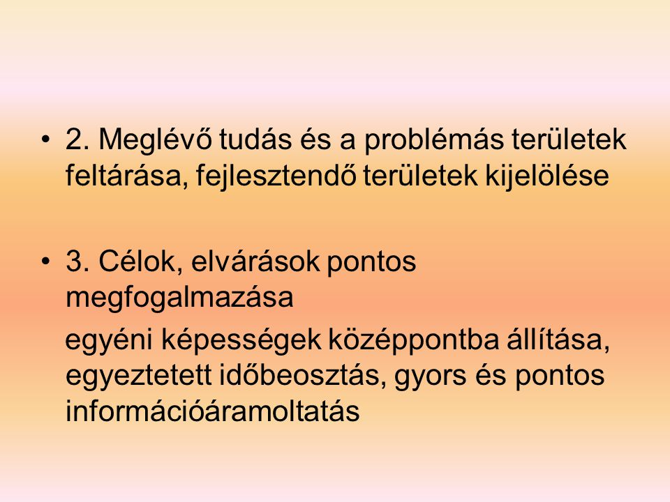 •2.Meglévő tudás és a problémás területek feltárása, fejlesztendő területek kijelölése •3.