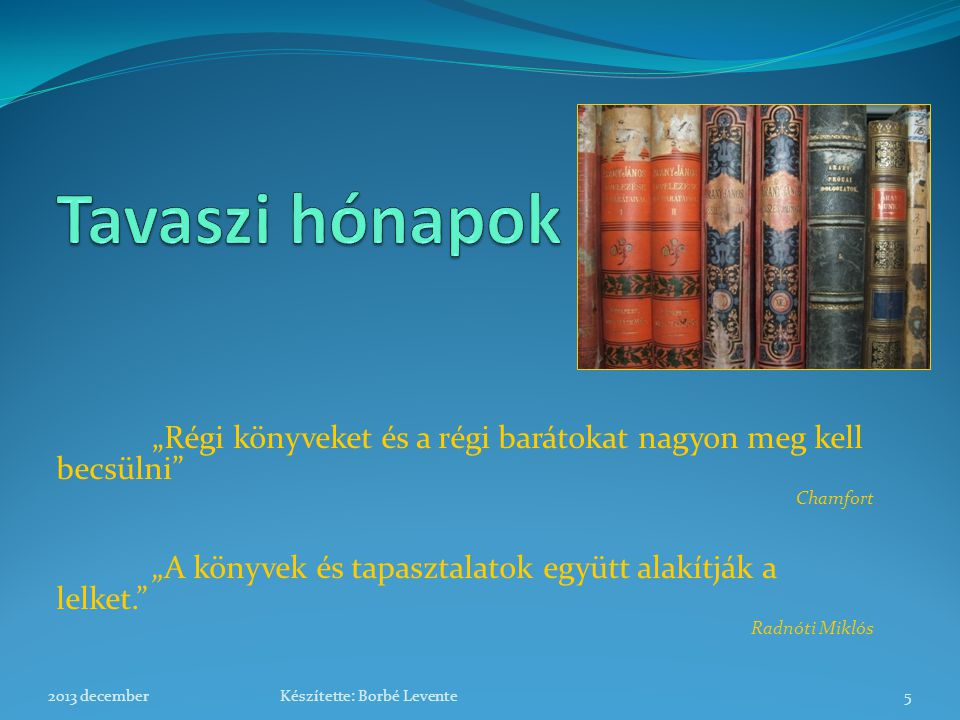 """""""Régi könyveket és a régi barátokat nagyon meg kell becsülni"""" Chamfort """"A könyvek és tapasztalatok együtt alakítják a lelket."""" Radnóti Miklós 2013 dec"""
