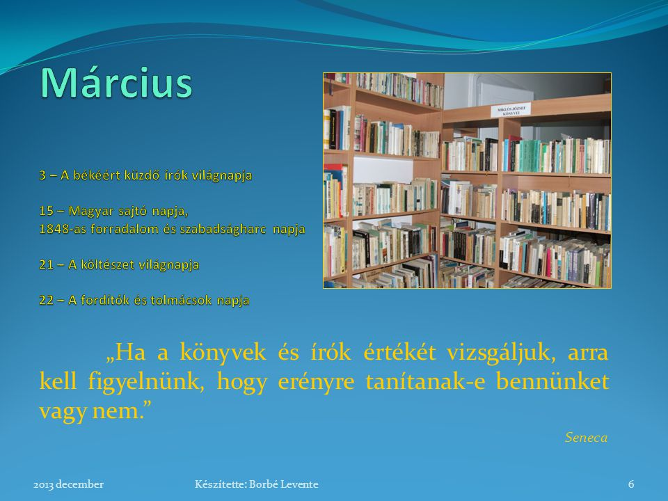 """""""Ha a könyvek és írók értékét vizsgáljuk, arra kell figyelnünk, hogy erényre tanítanak-e bennünket vagy nem."""" Seneca 2013 december6Készítette: Borbé L"""