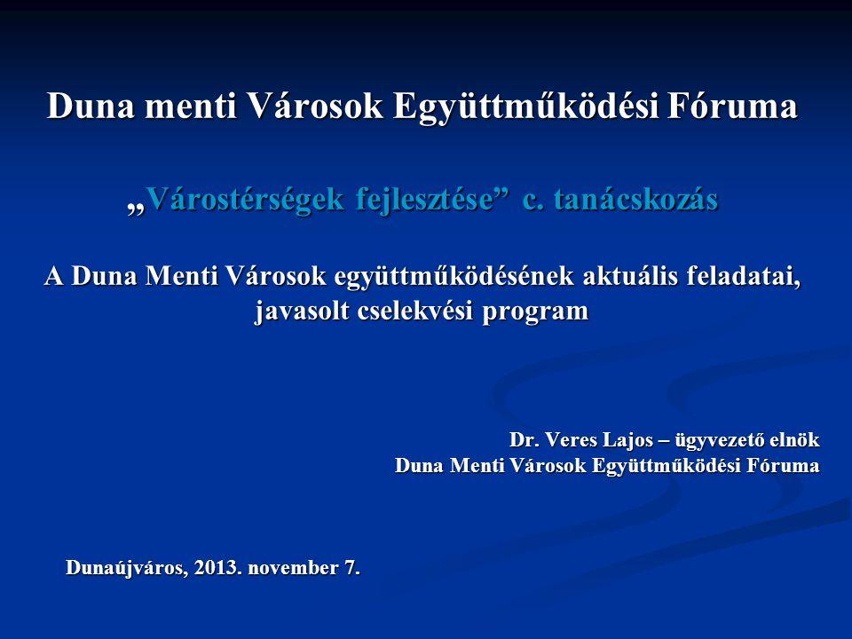 """Duna menti Városok Együttműködési Fóruma """" Várostérségek fejlesztése"""" c. tanácskozás A Duna Menti Városok együttműködésének aktuális feladatai, javaso"""