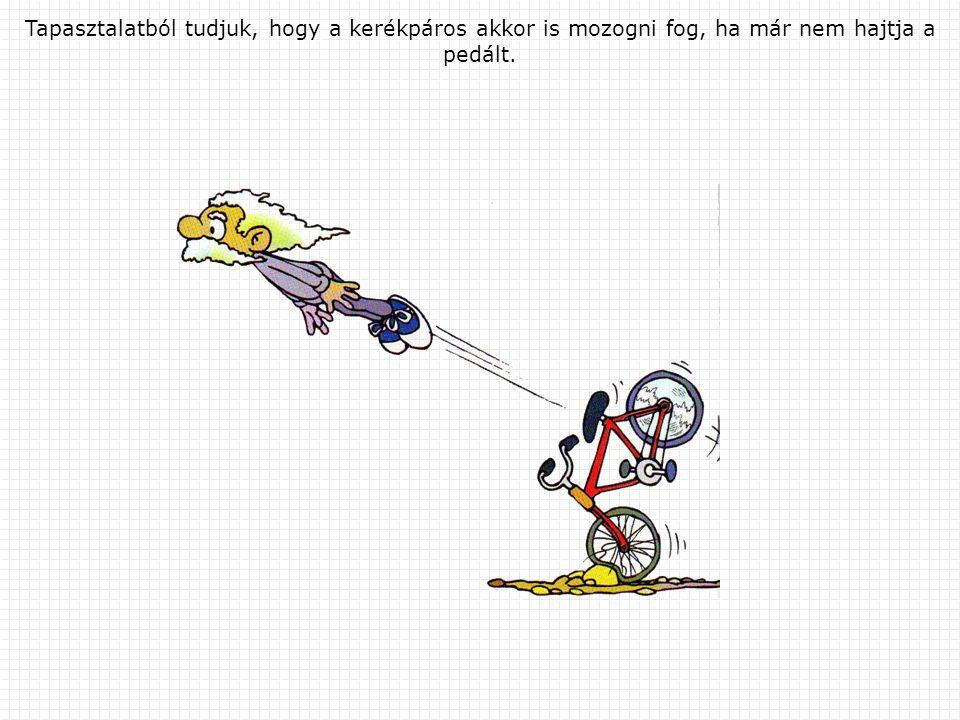 Tapasztalatból tudjuk, hogy a kerékpáros akkor is mozogni fog, ha már nem hajtja a pedált.