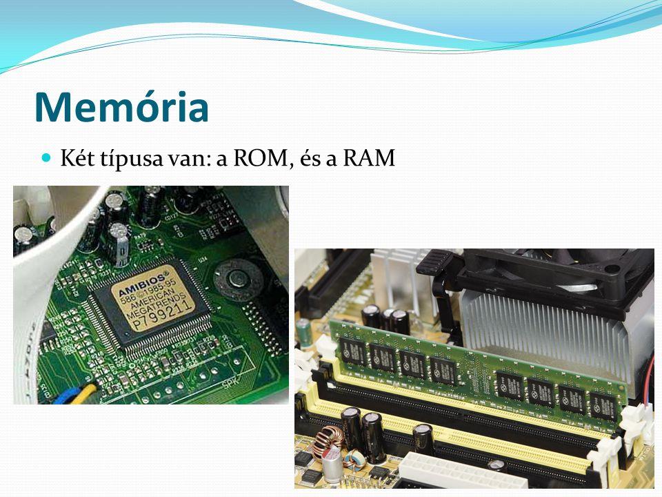 Memória  Két típusa van: a ROM, és a RAM