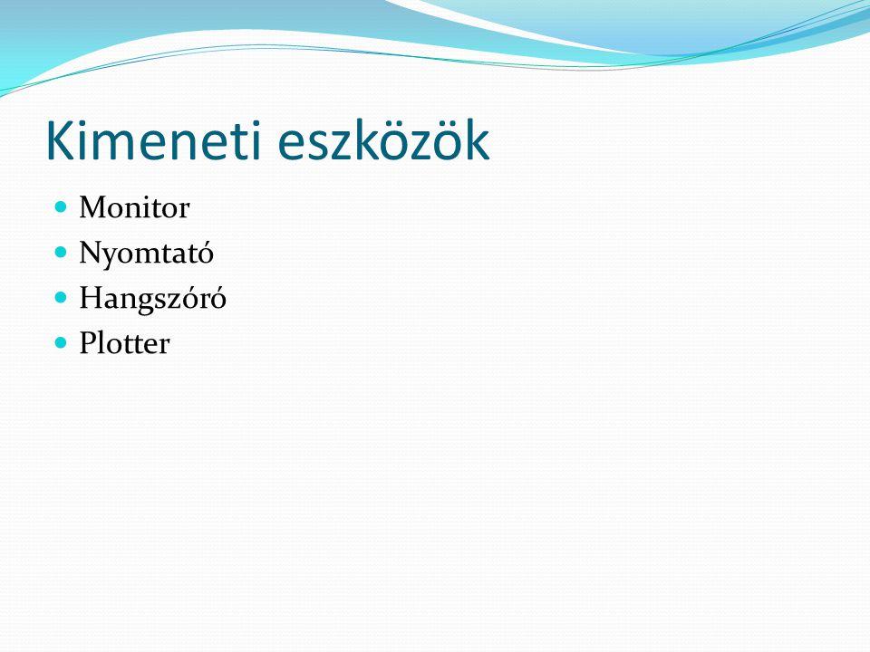 Kimeneti eszközök  Monitor  Nyomtató  Hangszóró  Plotter