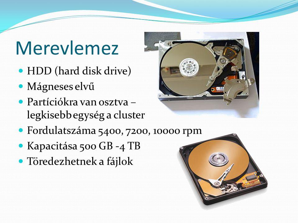 Merevlemez  HDD (hard disk drive)  Mágneses elvű  Partíciókra van osztva – legkisebb egység a cluster  Fordulatszáma 5400, 7200, 10000 rpm  Kapac