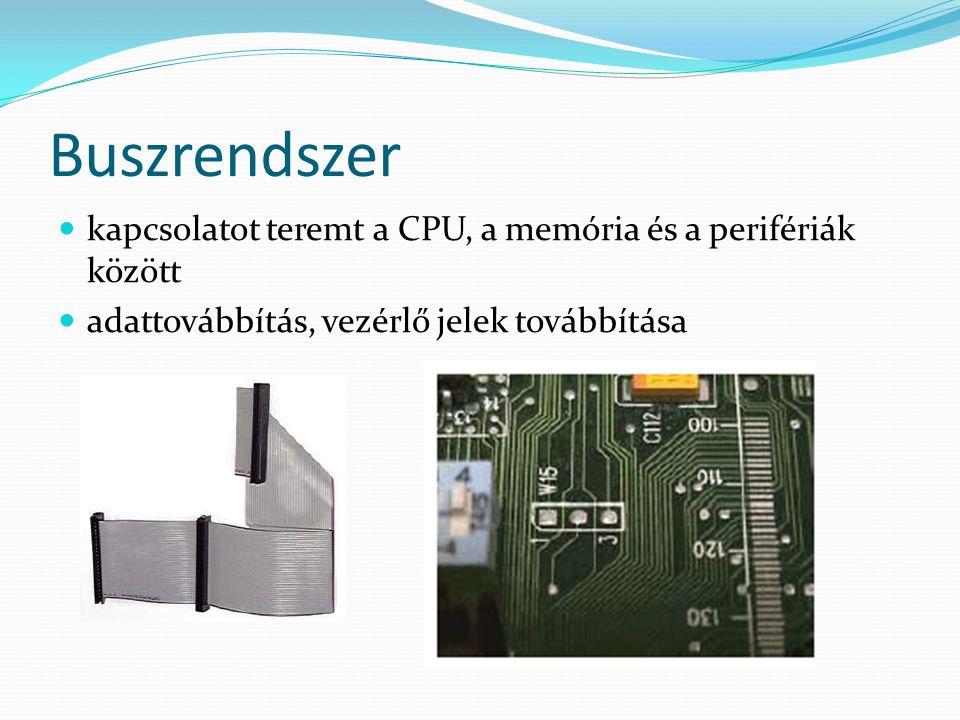 Buszrendszer  kapcsolatot teremt a CPU, a memória és a perifériák között  adattovábbítás, vezérlő jelek továbbítása