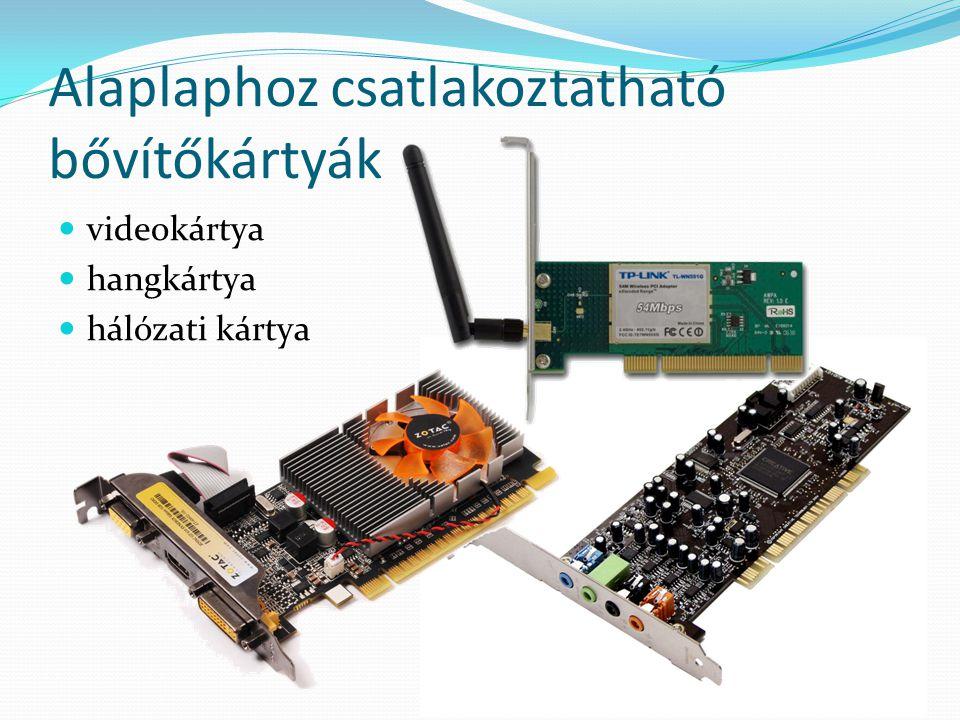 Alaplaphoz csatlakoztatható bővítőkártyák  videokártya  hangkártya  hálózati kártya