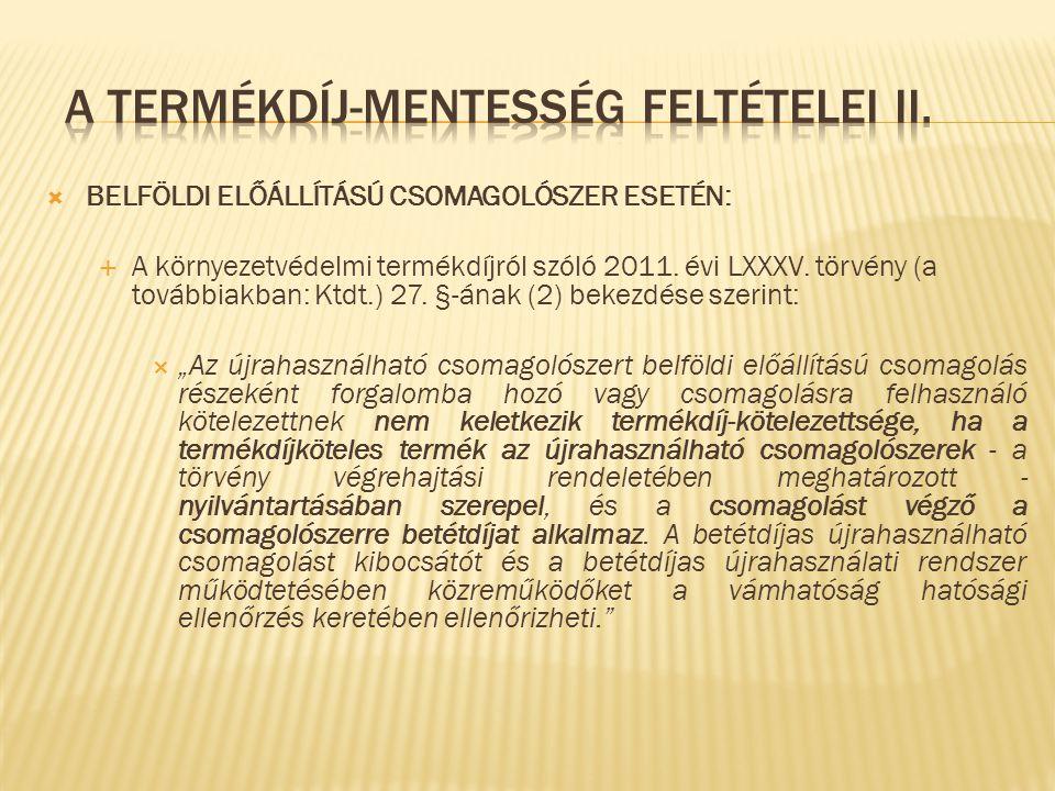  BELFÖLDI ELŐÁLLÍTÁSÚ CSOMAGOLÓSZER ESETÉN:  A környezetvédelmi termékdíjról szóló 2011. évi LXXXV. törvény (a továbbiakban: Ktdt.) 27. §-ának (2) b