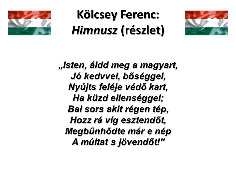 """Kölcsey Ferenc: Himnusz (részlet) """"Isten, áldd meg a magyart, Jó kedvvel, bőséggel, Nyújts feléje védő kart, Ha küzd ellenséggel; Bal sors akit régen tép, Hozz rá víg esztendőt, Megbűnhődte már e nép A múltat s jövendőt!"""